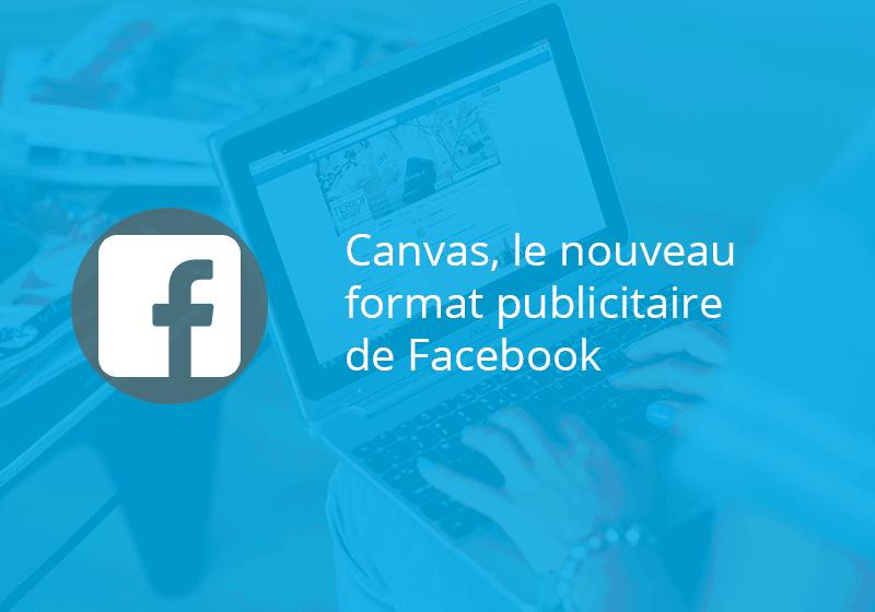canvas le nouveau format publicitaire de facebook